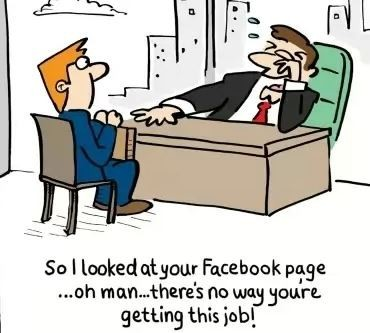 So I looked at your Facebook page... oh man...there's no way you're getting this job!